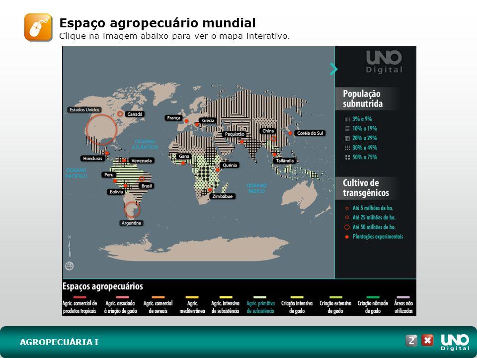 AGROPECUÁRIA I Espaço agropecuário mundial Clique na imagem abaixo para ver o mapa interativo.