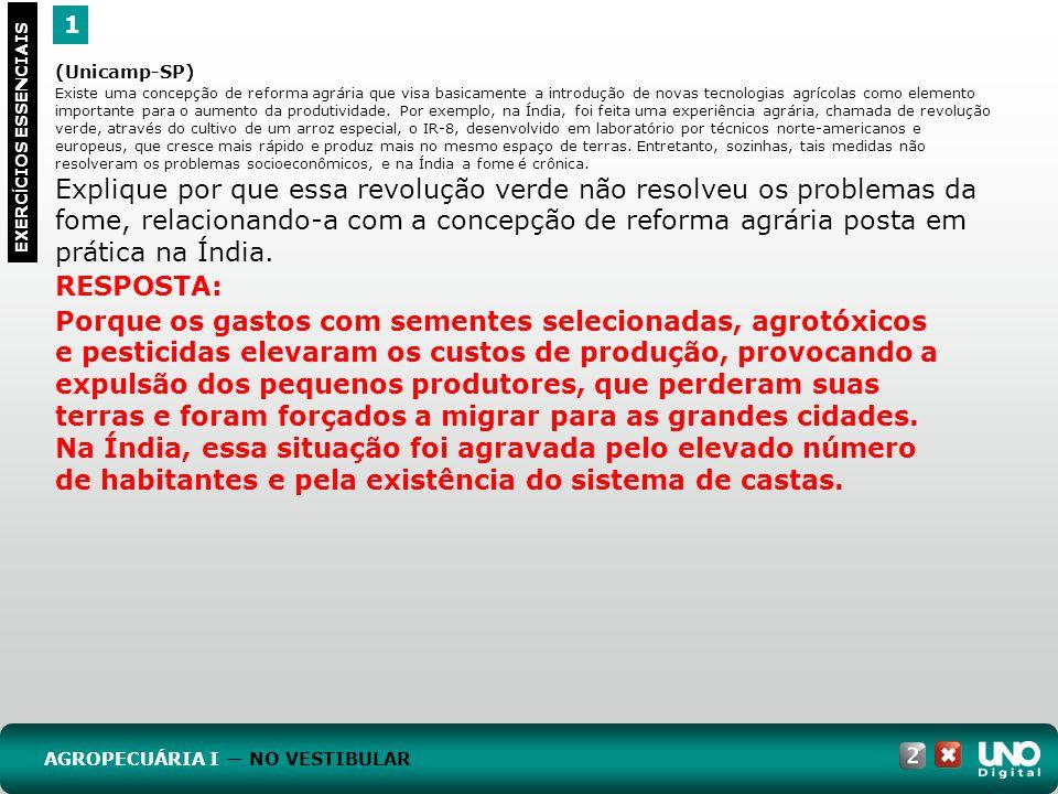 1 EXERC Í CIOS ESSENCIAIS RESPOSTA: Porque os gastos com sementes selecionadas, agrotóxicos e pesticidas elevaram os custos de produção, provocando a