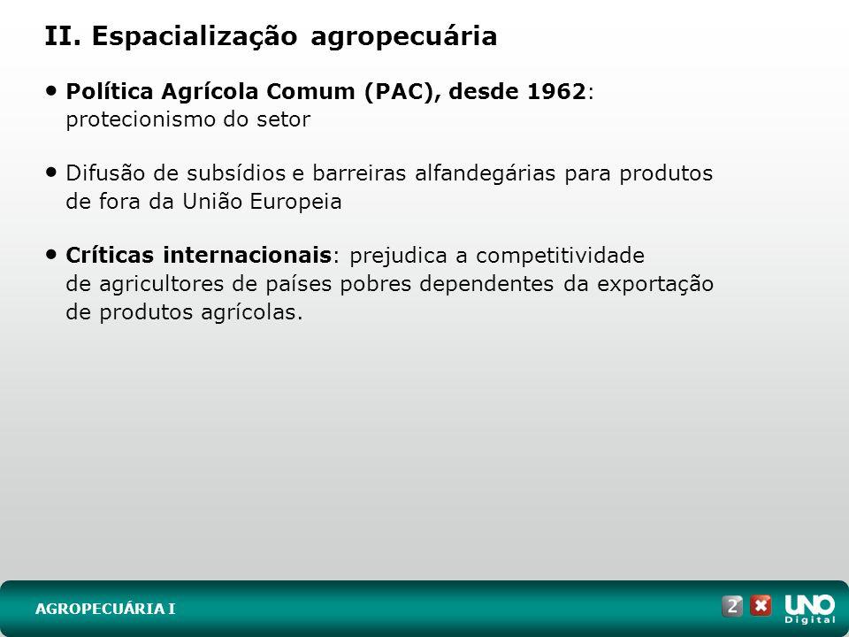 II. Espacialização agropecuária AGROPECUÁRIA I Política Agrícola Comum (PAC), desde 1962: protecionismo do setor Difusão de subsídios e barreiras alfa
