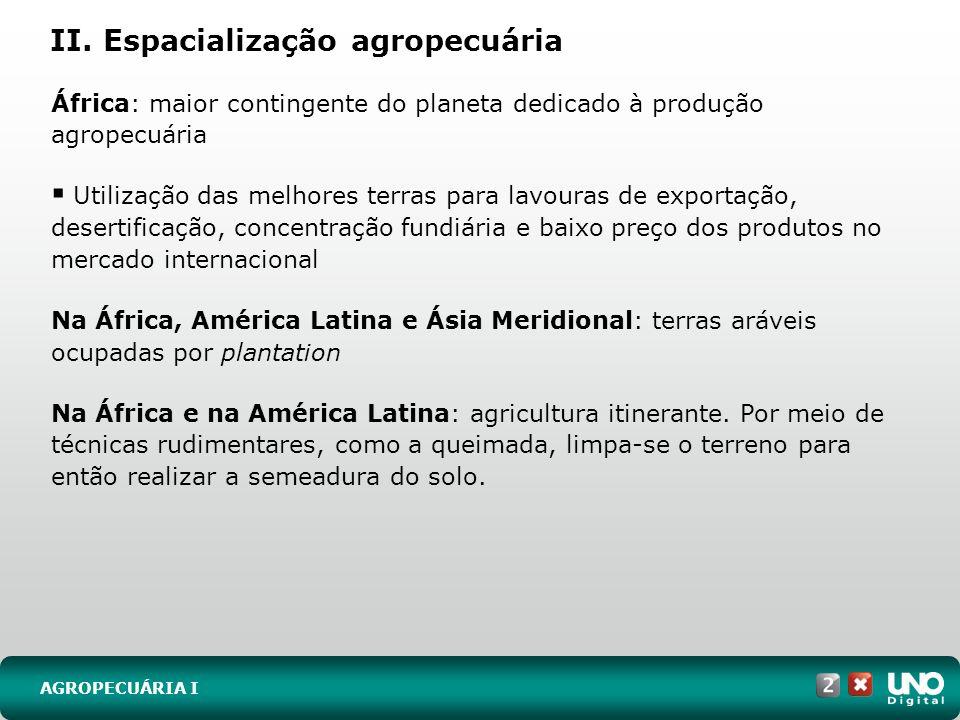 II. Espacialização agropecuária AGROPECUÁRIA I África: maior contingente do planeta dedicado à produção agropecuária Utilização das melhores terras pa