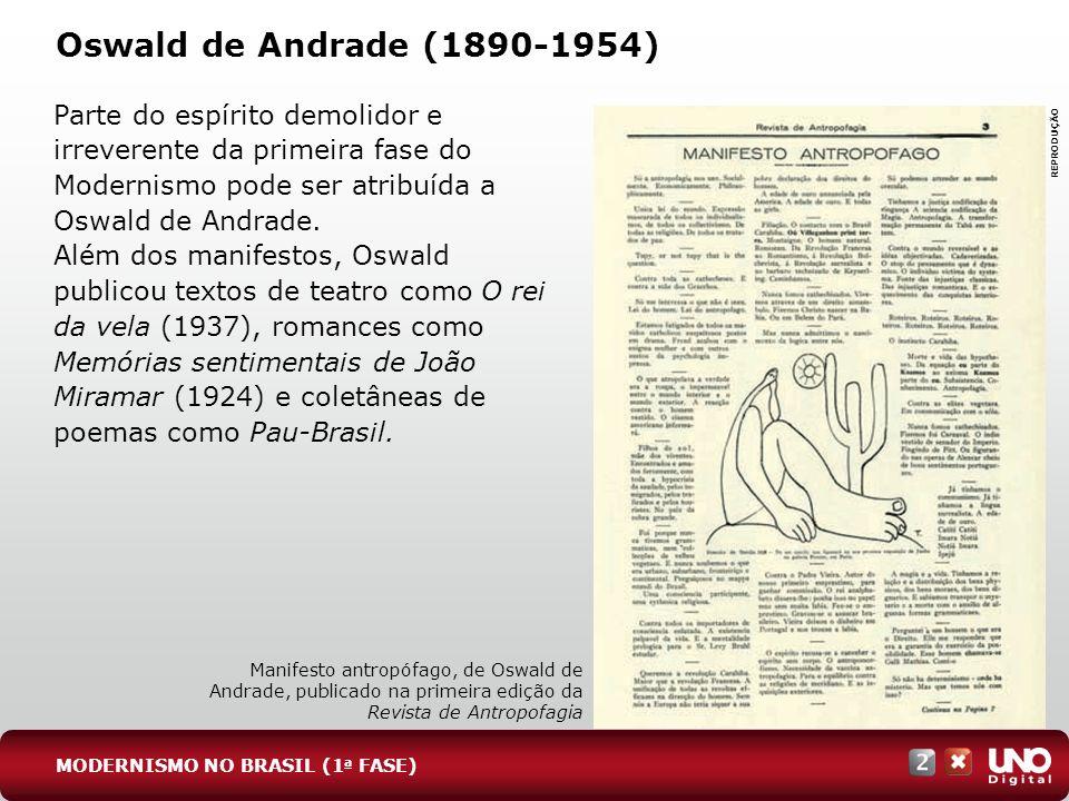 Oswald de Andrade (1890-1954) Parte do espírito demolidor e irreverente da primeira fase do Modernismo pode ser atribuída a Oswald de Andrade. Além do