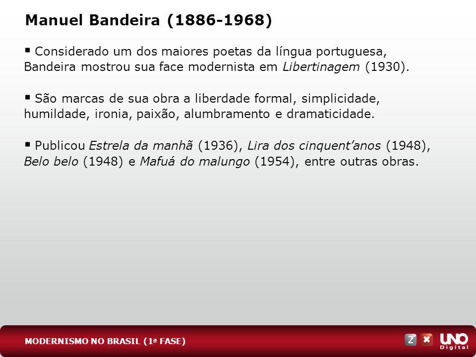 Manuel Bandeira (1886-1968) Considerado um dos maiores poetas da língua portuguesa, Bandeira mostrou sua face modernista em Libertinagem (1930). São m