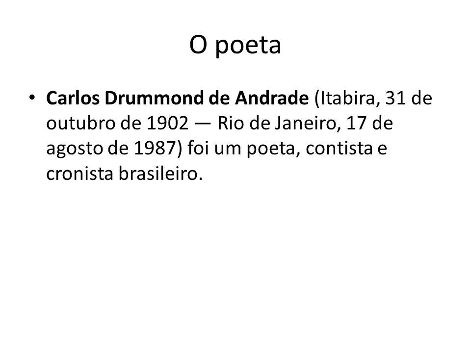 O poeta Carlos Drummond de Andrade (Itabira, 31 de outubro de 1902 Rio de Janeiro, 17 de agosto de 1987) foi um poeta, contista e cronista brasileiro.