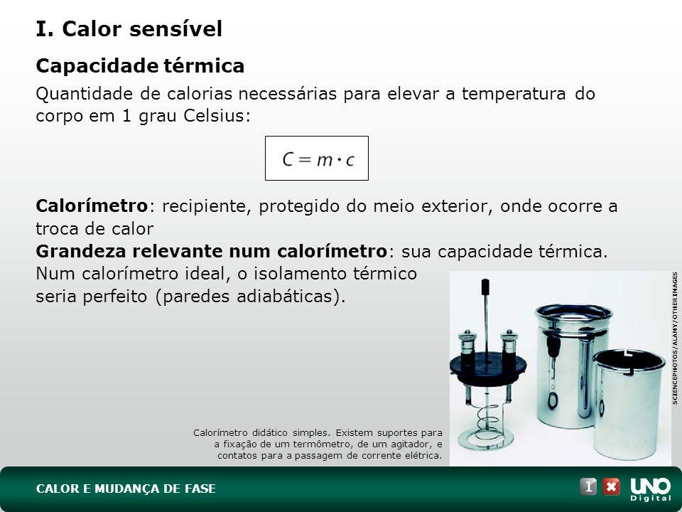 Capacidade térmica Quantidade de calorias necessárias para elevar a temperatura do corpo em 1 grau Celsius: Calorímetro: recipiente, protegido do meio