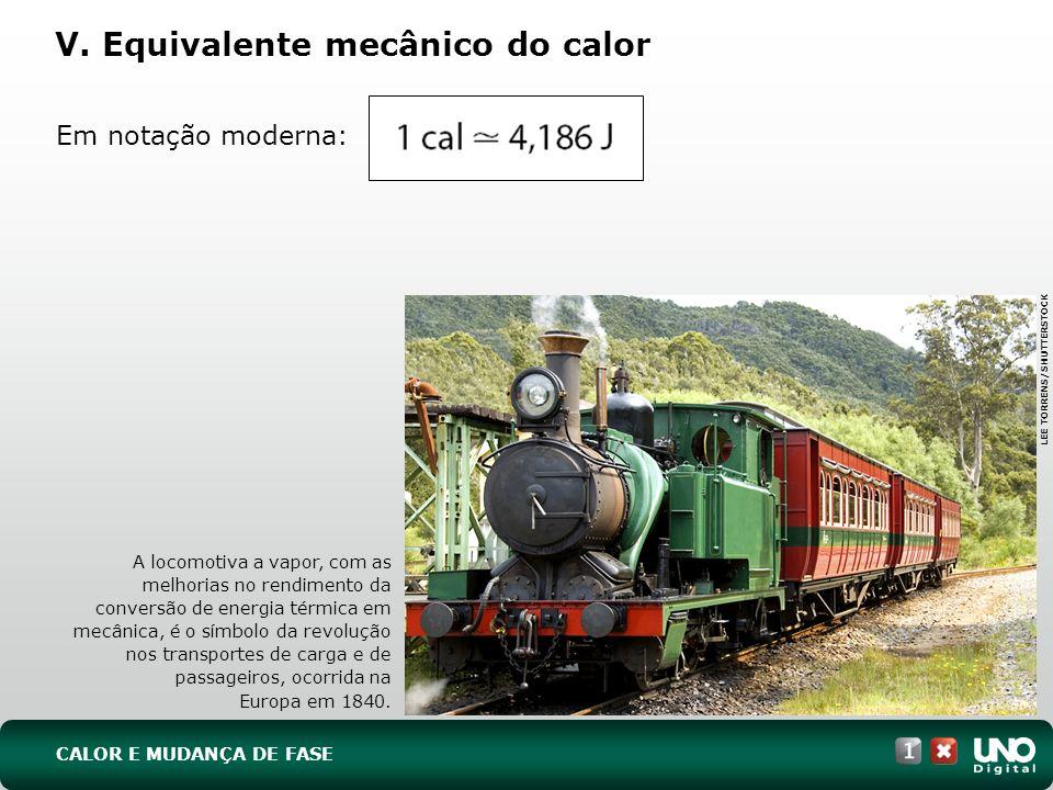 Em notação moderna: V. Equivalente mecânico do calor A locomotiva a vapor, com as melhorias no rendimento da conversão de energia térmica em mecânica,