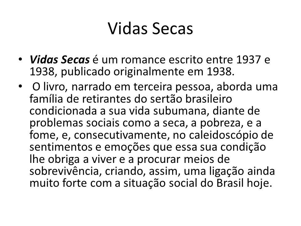 Vidas Secas Vidas Secas é um romance escrito entre 1937 e 1938, publicado originalmente em 1938. O livro, narrado em terceira pessoa, aborda uma famíl