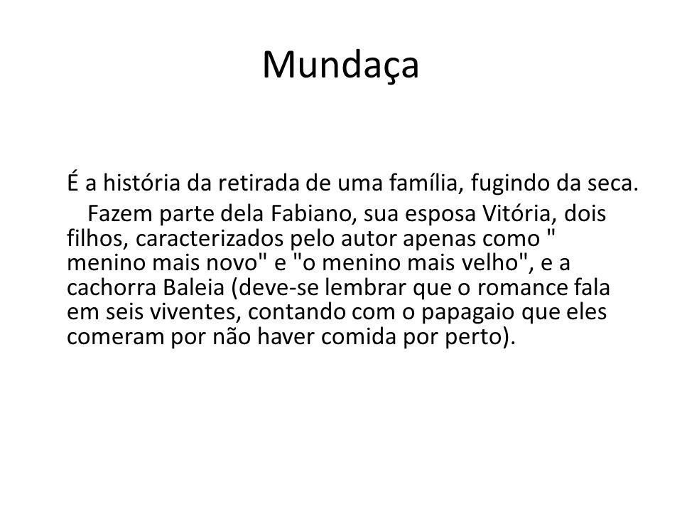 Mundaça É a história da retirada de uma família, fugindo da seca. Fazem parte dela Fabiano, sua esposa Vitória, dois filhos, caracterizados pelo autor