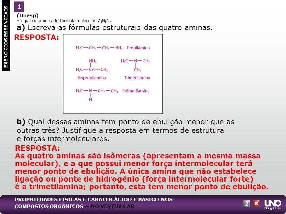 (Unesp) Há quatro aminas de fórmula molecular C 3 H 9 N. a) Escreva as fórmulas estruturais das quatro aminas. b) Qual dessas aminas tem ponto de ebul