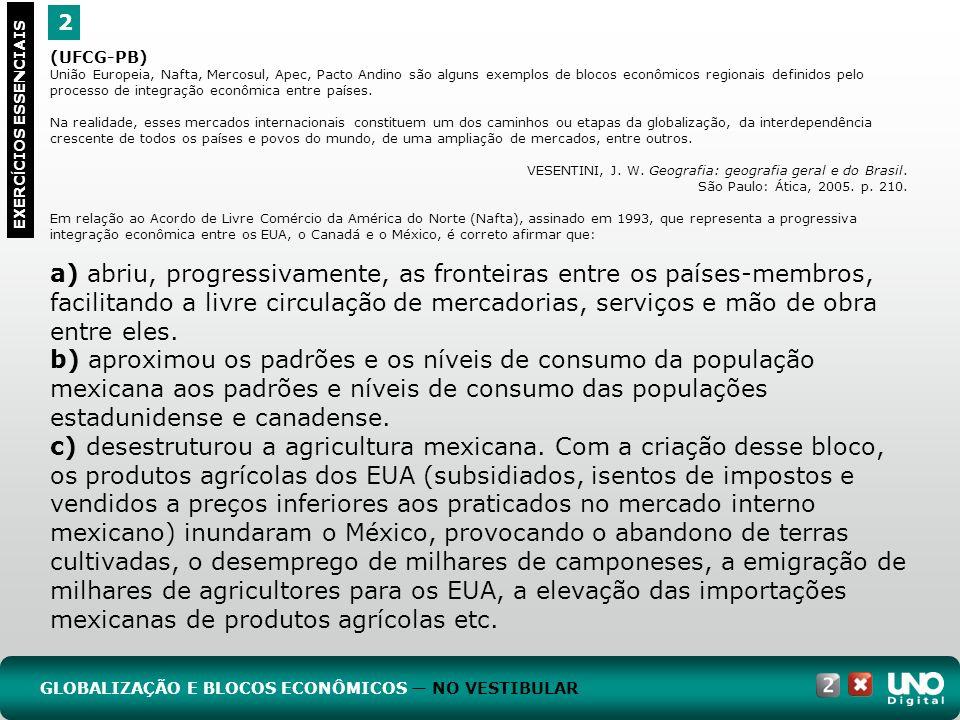 2 EXERC Í CIOS ESSENCIAIS (UFCG-PB) União Europeia, Nafta, Mercosul, Apec, Pacto Andino são alguns exemplos de blocos econômicos regionais definidos p