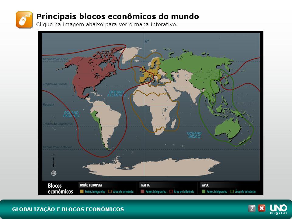 GLOBALIZAÇÃO E BLOCOS ECONÔMICOS Principais blocos econômicos do mundo Clique na imagem abaixo para ver o mapa interativo.