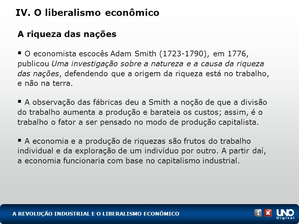 IV. O liberalismo econômico A riqueza das nações O economista escocês Adam Smith (1723-1790), em 1776, publicou Uma investigação sobre a natureza e a
