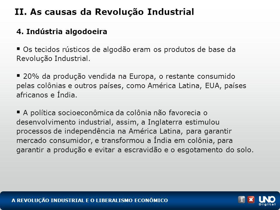 II. As causas da Revolução Industrial 4. Indústria algodoeira Os tecidos rústicos de algodão eram os produtos de base da Revolução Industrial. 20% da