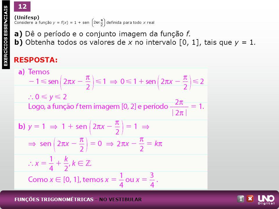 (Unifesp) Considere a função y = f(x) = 1 + sen definida para todo x real a) Dê o período e o conjunto imagem da função f. b) Obtenha todos os valores