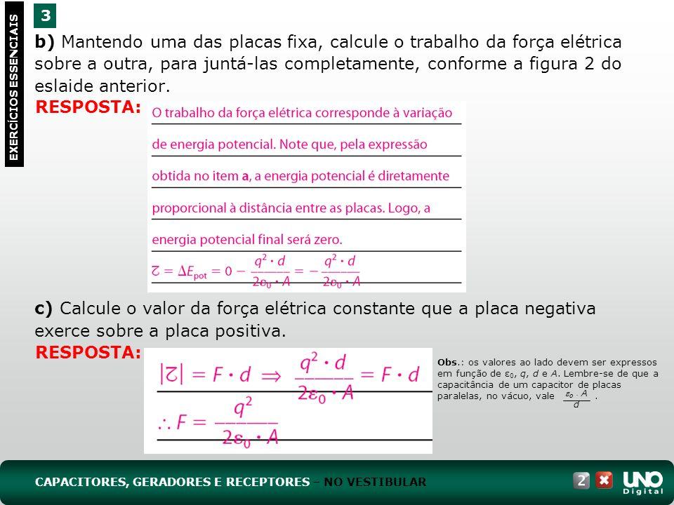 b) Mantendo uma das placas fixa, calcule o trabalho da força elétrica sobre a outra, para juntá-las completamente, conforme a figura 2 do eslaide ante