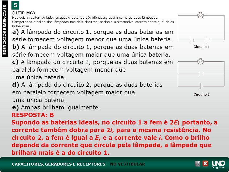 (UFJF-MG) Nos dois circuitos ao lado, as quatro baterias são idênticas, assim como as duas lâmpadas. Comparando o brilho das lâmpadas nos dois circuit
