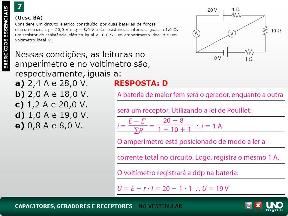 (Uesc-BA) Considere um circuito elétrico constituído por duas baterias de forças eletromotrizes ε 1 = 20,0 V e ε 2 = 8,0 V e de resistências internas