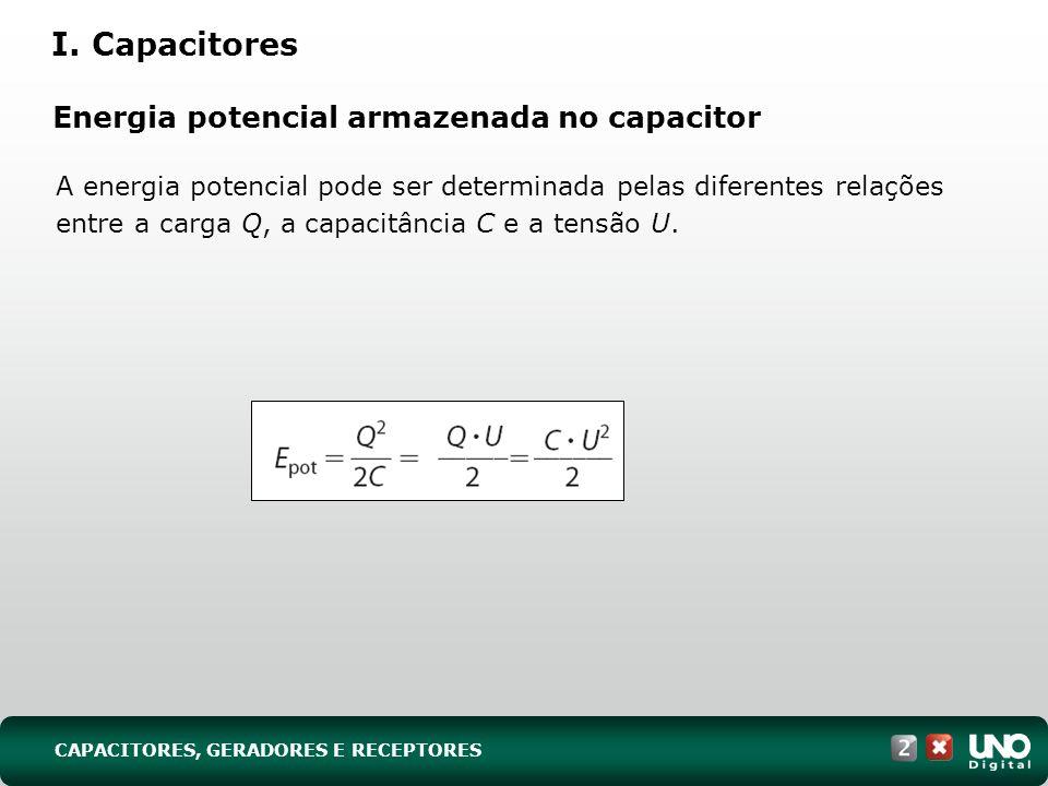 Energia potencial armazenada no capacitor A energia potencial pode ser determinada pelas diferentes relações entre a carga Q, a capacitância C e a ten