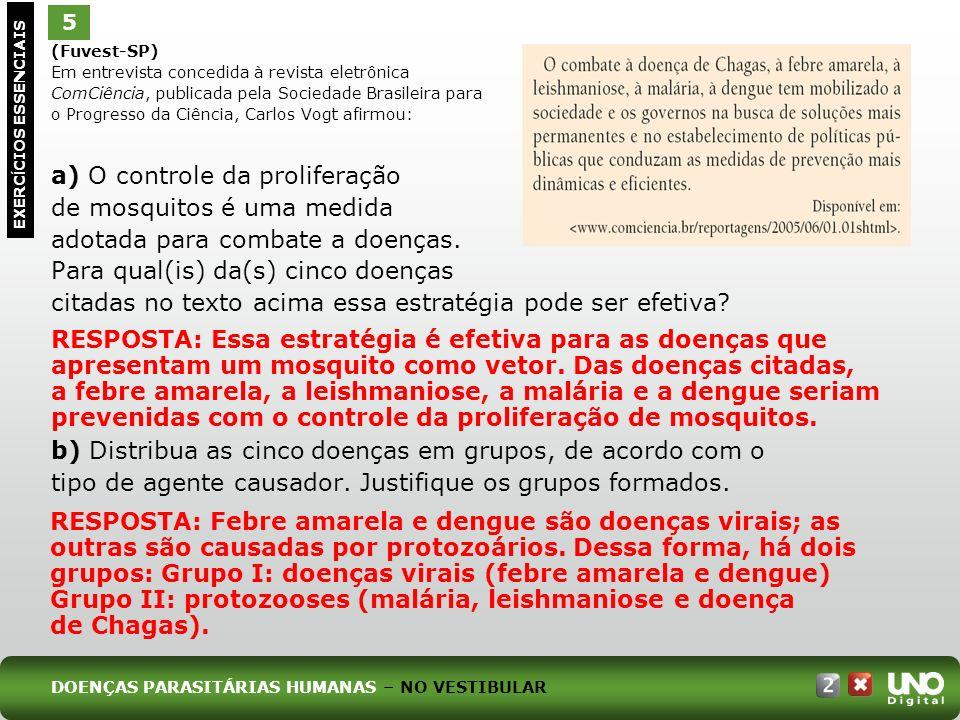 (Fuvest-SP) Em entrevista concedida à revista eletrônica ComCiência, publicada pela Sociedade Brasileira para o Progresso da Ciência, Carlos Vogt afirmou: a) O controle da proliferação de mosquitos é uma medida adotada para combate a doenças.