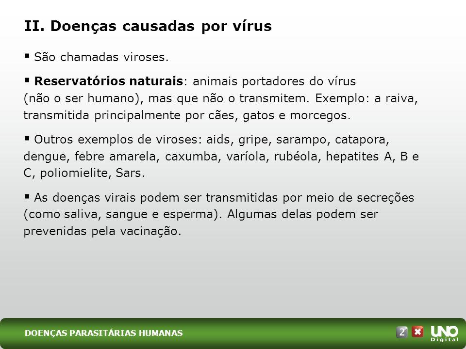 II.Doenças causadas por vírus São chamadas viroses.