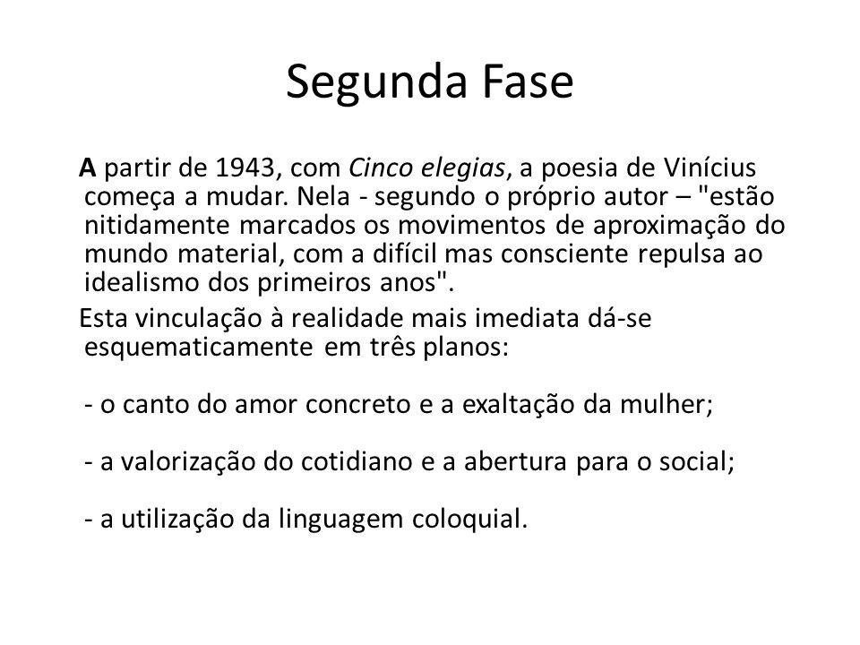 Segunda Fase A partir de 1943, com Cinco elegias, a poesia de Vinícius começa a mudar. Nela - segundo o próprio autor –