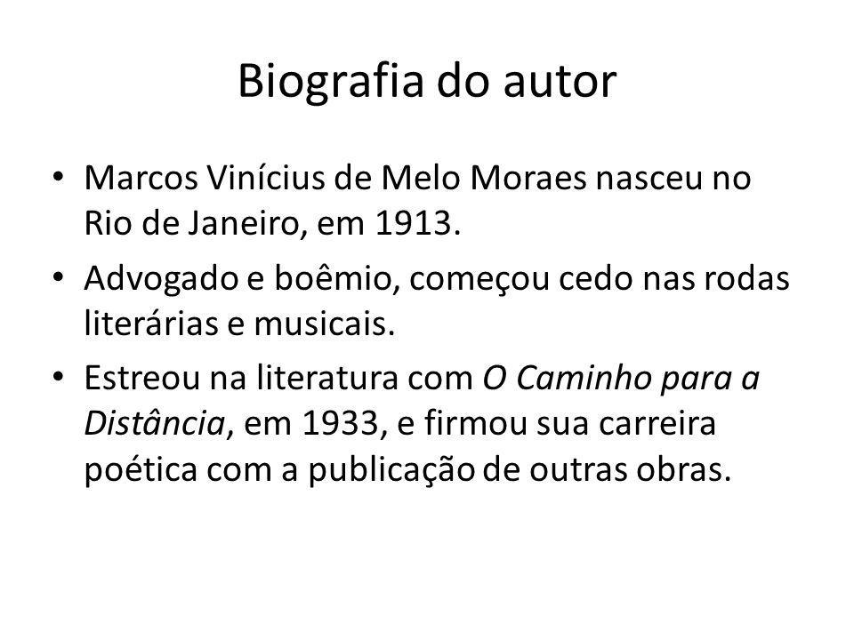 Biografia do autor Marcos Vinícius de Melo Moraes nasceu no Rio de Janeiro, em 1913. Advogado e boêmio, começou cedo nas rodas literárias e musicais.