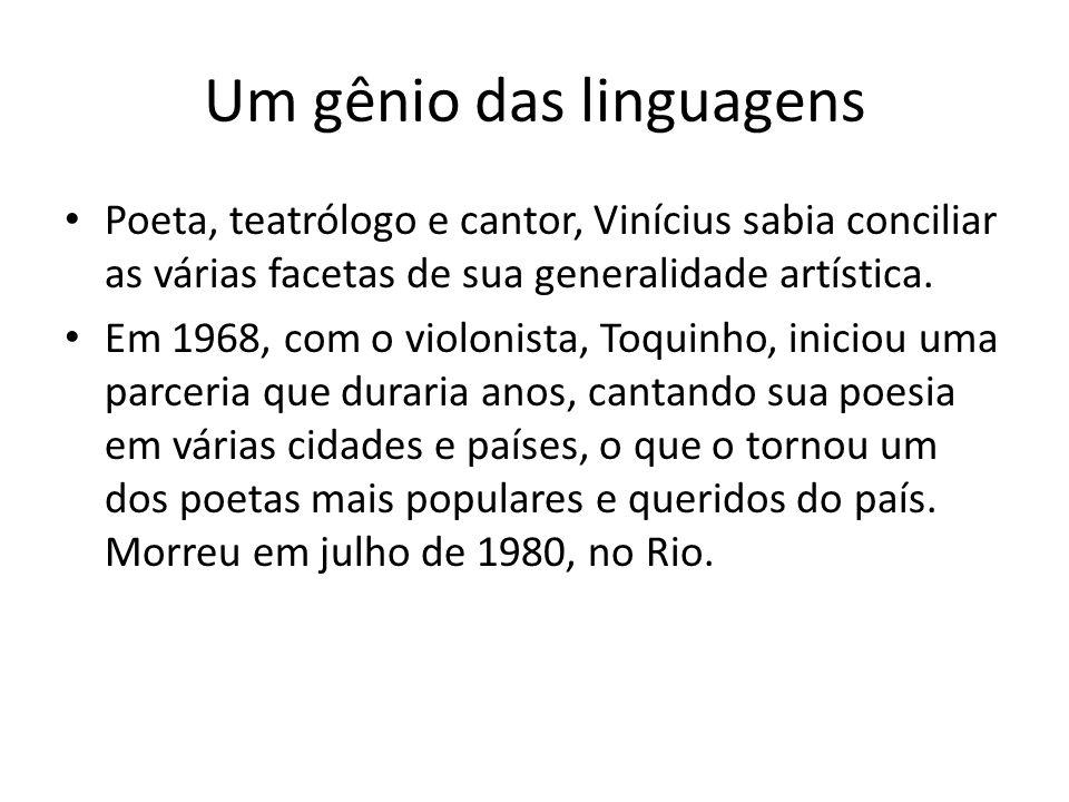 Um gênio das linguagens Poeta, teatrólogo e cantor, Vinícius sabia conciliar as várias facetas de sua generalidade artística. Em 1968, com o violonist