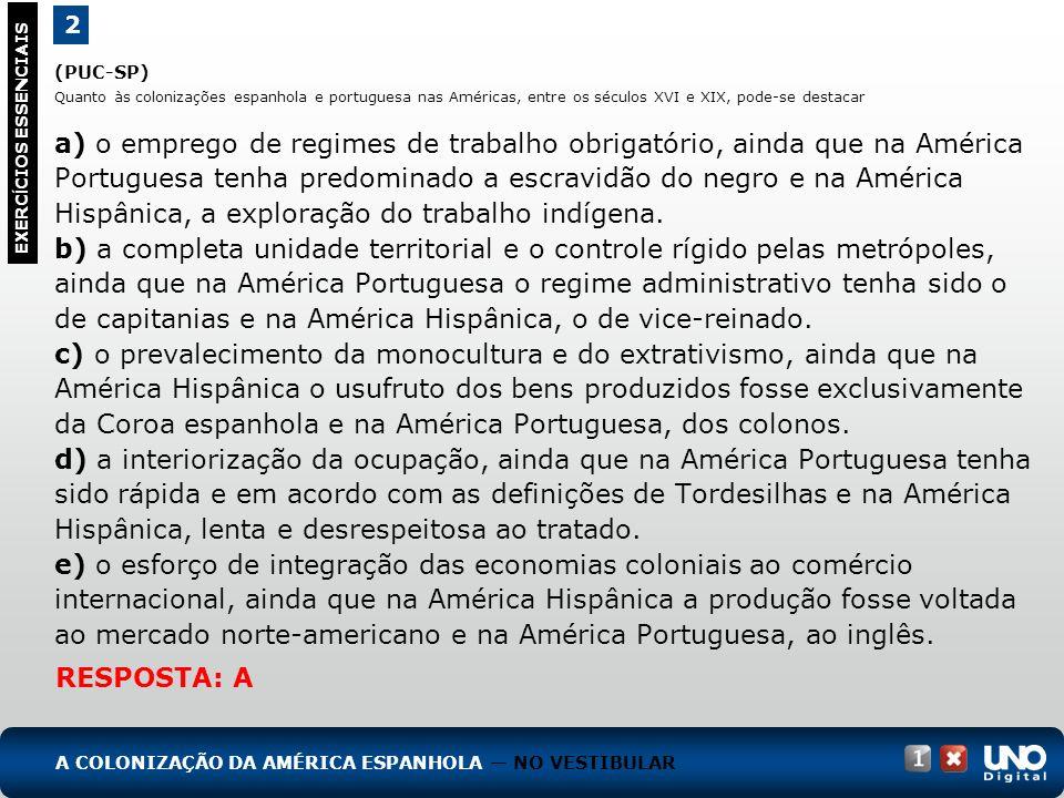 (PUC-SP) Quanto às colonizações espanhola e portuguesa nas Américas, entre os séculos XVI e XIX, pode-se destacar a) o emprego de regimes de trabalho