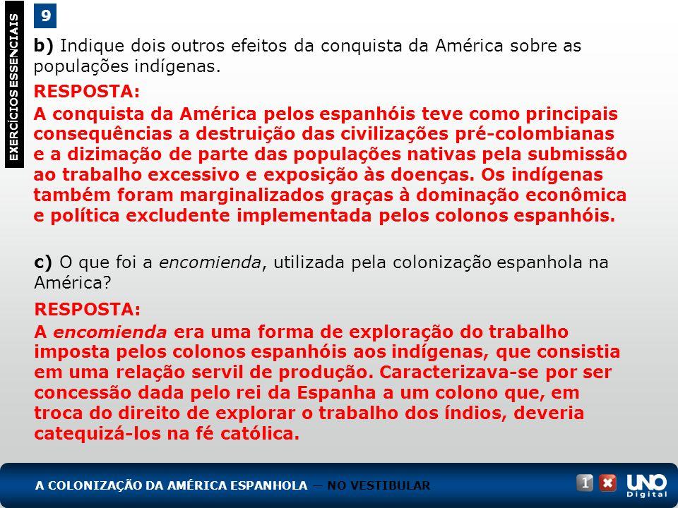 b) Indique dois outros efeitos da conquista da América sobre as populações indígenas. 9 EXERC Í CIOS ESSENCIAIS RESPOSTA: A conquista da América pelos