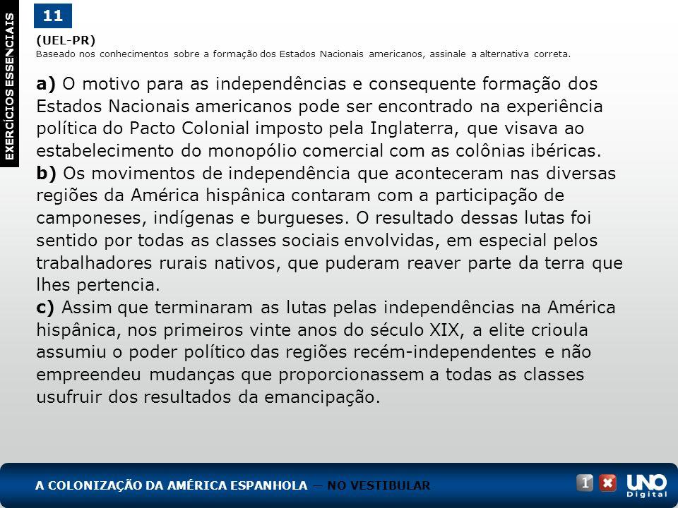 (UEL-PR) Baseado nos conhecimentos sobre a formação dos Estados Nacionais americanos, assinale a alternativa correta. a) O motivo para as independênci