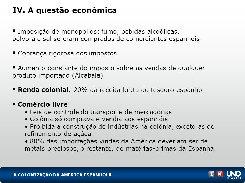 IV. A questão econômica Imposição de monopólios: fumo, bebidas alcoólicas, pólvora e sal só eram comprados de comerciantes espanhóis. Cobrança rigoros