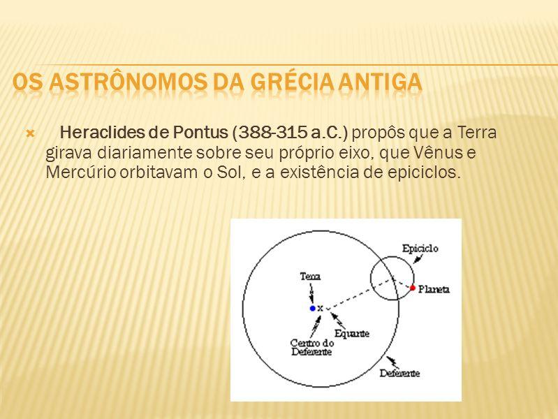 Heraclides de Pontus (388-315 a.C.) propôs que a Terra girava diariamente sobre seu próprio eixo, que Vênus e Mercúrio orbitavam o Sol, e a existência