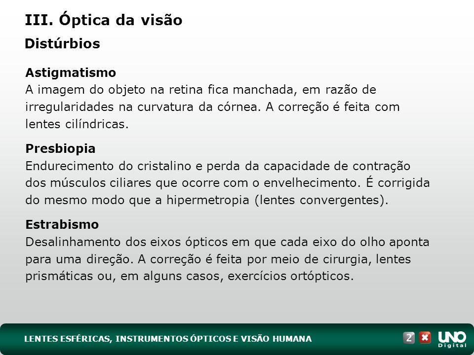Astigmatismo A imagem do objeto na retina fica manchada, em razão de irregularidades na curvatura da córnea.