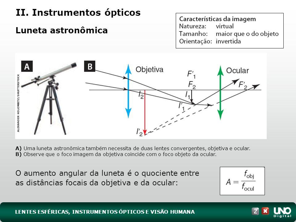 Luneta astronômica O aumento angular da luneta é o quociente entre as distâncias focais da objetiva e da ocular: A) Uma luneta astronômica também necessita de duas lentes convergentes, objetiva e ocular.