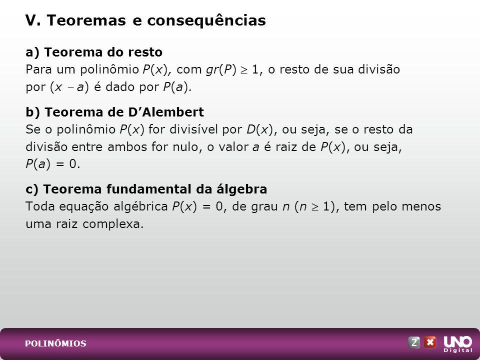 a) Teorema do resto Para um polinômio P(x), com gr(P) 1, o resto de sua divisão por (x a) é dado por P(a). b) Teorema de DAlembert Se o polinômio P(x)
