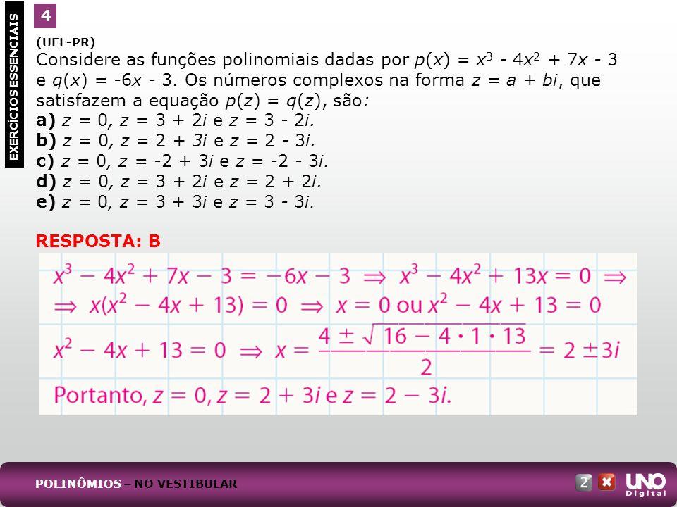 (UEL-PR) Considere as funções polinomiais dadas por p(x) = x 3 - 4x 2 + 7x - 3 e q(x) = -6x - 3. Os números complexos na forma z = a + bi, que satisfa