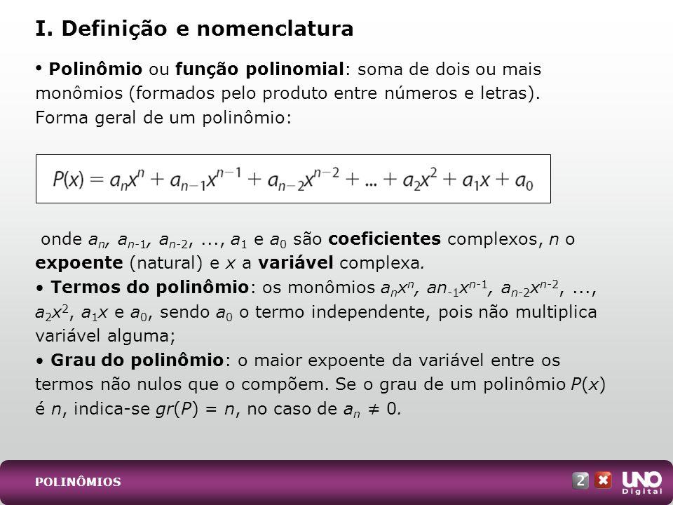 POLINÔMIOS Polinômio ou função polinomial: soma de dois ou mais monômios (formados pelo produto entre números e letras). Forma geral de um polinômio: