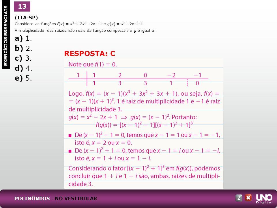 (ITA-SP) Considere as funções f(x) = x 4 + 2x 3 - 2x - 1 e g(x) = x 2 - 2x + 1. A multiplicidade das raízes não reais da função composta f g é igual a