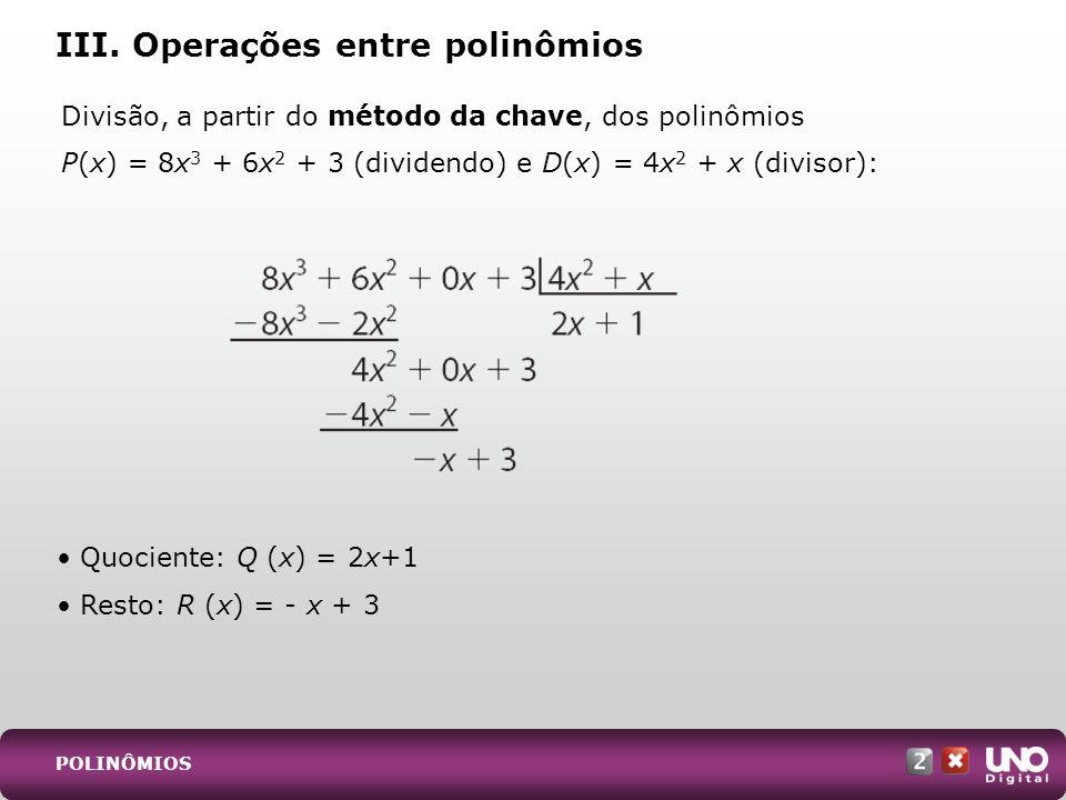 Divisão, a partir do método da chave, dos polinômios P(x) = 8x 3 + 6x 2 + 3 (dividendo) e D(x) = 4x 2 + x (divisor): III. Operações entre polinômios Q