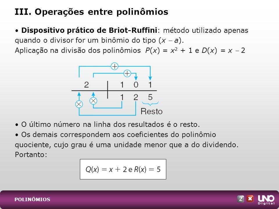 Dispositivo prático de Briot-Ruffini: método utilizado apenas quando o divisor for um binômio do tipo (x a). Aplicação na divisão dos polinômios P(x)