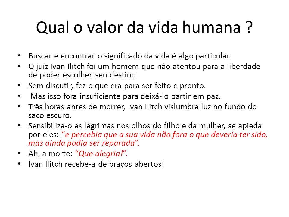 Qual o valor da vida humana ? Buscar e encontrar o significado da vida é algo particular. O juiz Ivan Ilitch foi um homem que não atentou para a liber