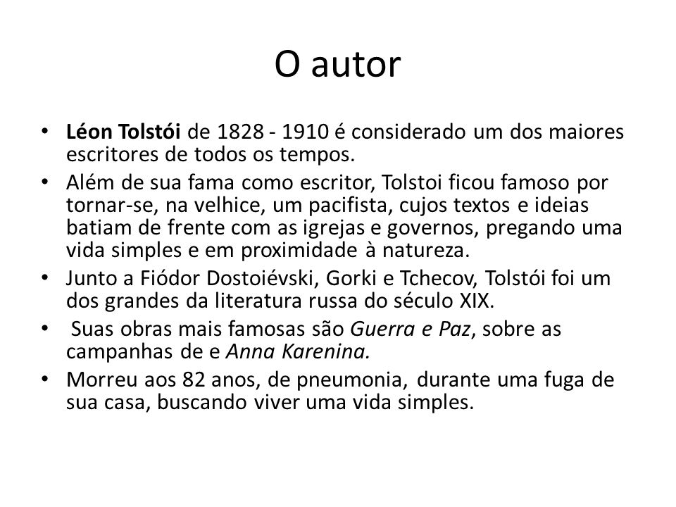 O autor Léon Tolstói de 1828 - 1910 é considerado um dos maiores escritores de todos os tempos. Além de sua fama como escritor, Tolstoi ficou famoso p