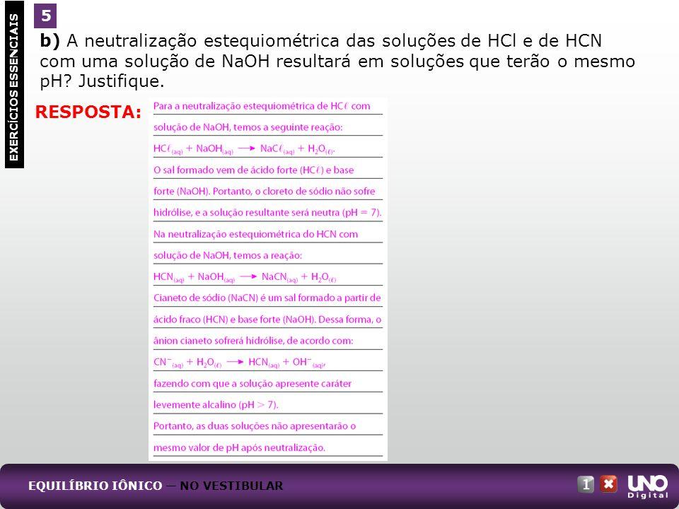 b) A neutralização estequiométrica das soluções de HCl e de HCN com uma solução de NaOH resultará em soluções que terão o mesmo pH? Justifique. EXERC