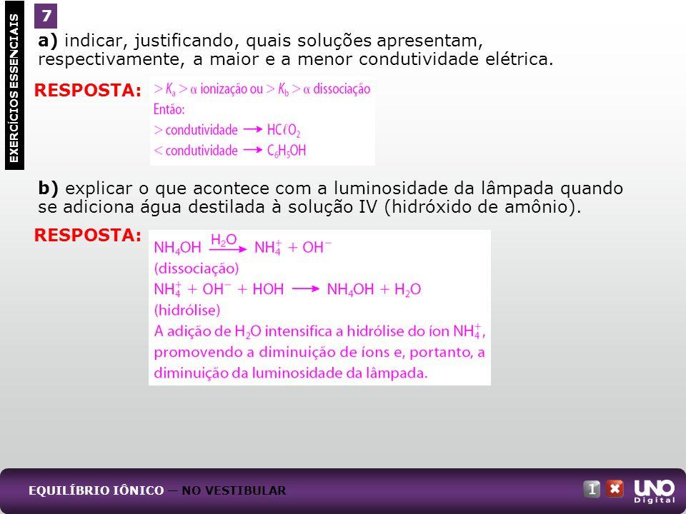 a) indicar, justificando, quais soluções apresentam, respectivamente, a maior e a menor condutividade elétrica. b) explicar o que acontece com a lumin