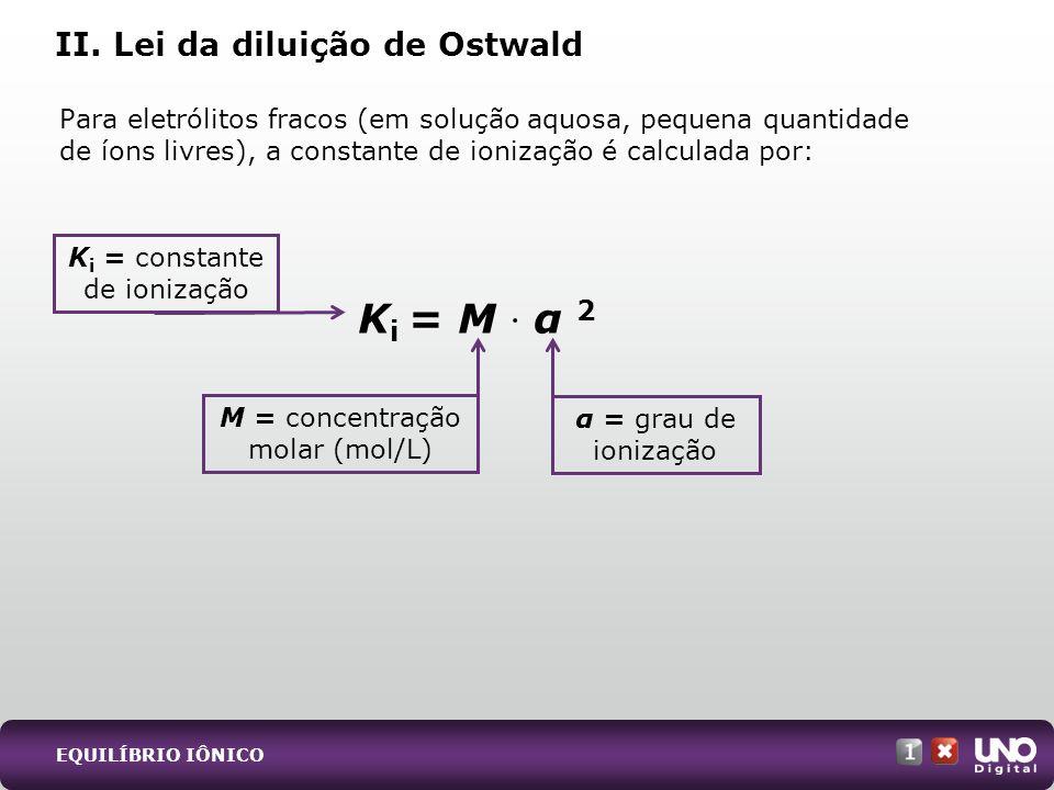 Para eletrólitos fracos (em solução aquosa, pequena quantidade de íons livres), a constante de ionização é calculada por: II.