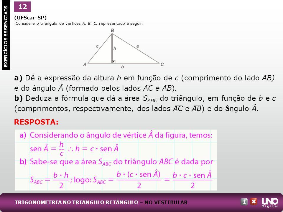 (UFScar-SP) Considere o triângulo de vértices A, B, C, representado a seguir. a) Dê a expressão da altura h em função de c (comprimento do lado AB) e