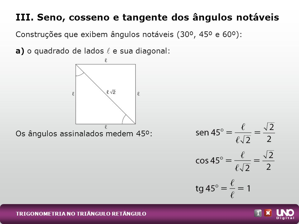 Construções que exibem ângulos notáveis (30º, 45º e 60º): a) o quadrado de lados e sua diagonal: Os ângulos assinalados medem 45º: III. Seno, cosseno