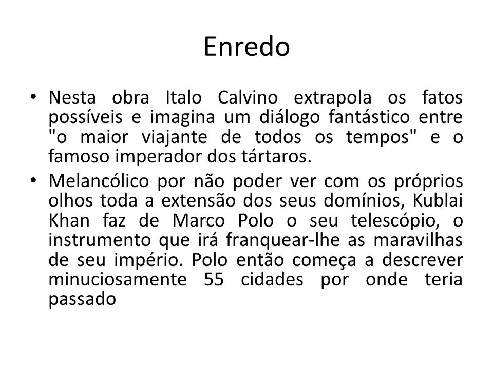 Enredo Nesta obra Italo Calvino extrapola os fatos possíveis e imagina um diálogo fantástico entre