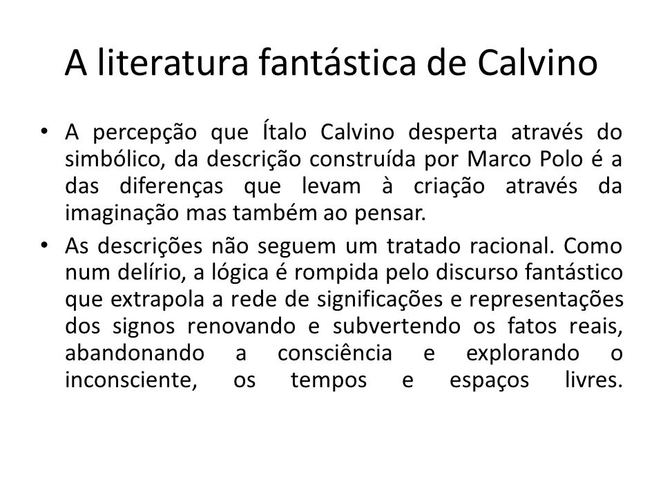 A literatura fantástica de Calvino A percepção que Ítalo Calvino desperta através do simbólico, da descrição construída por Marco Polo é a das diferen