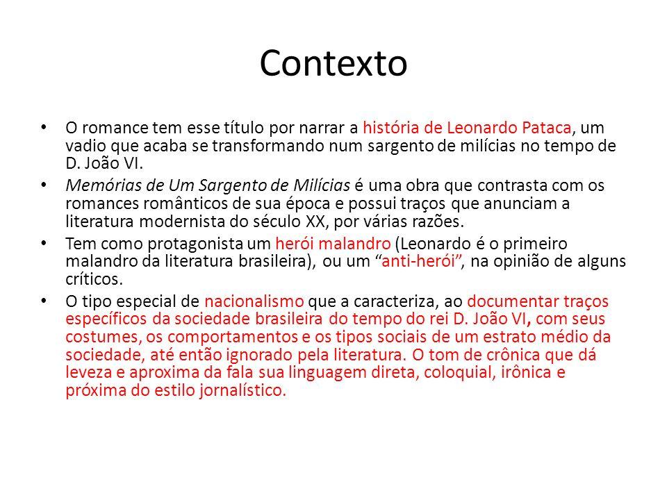 Contexto O romance tem esse título por narrar a história de Leonardo Pataca, um vadio que acaba se transformando num sargento de milícias no tempo de