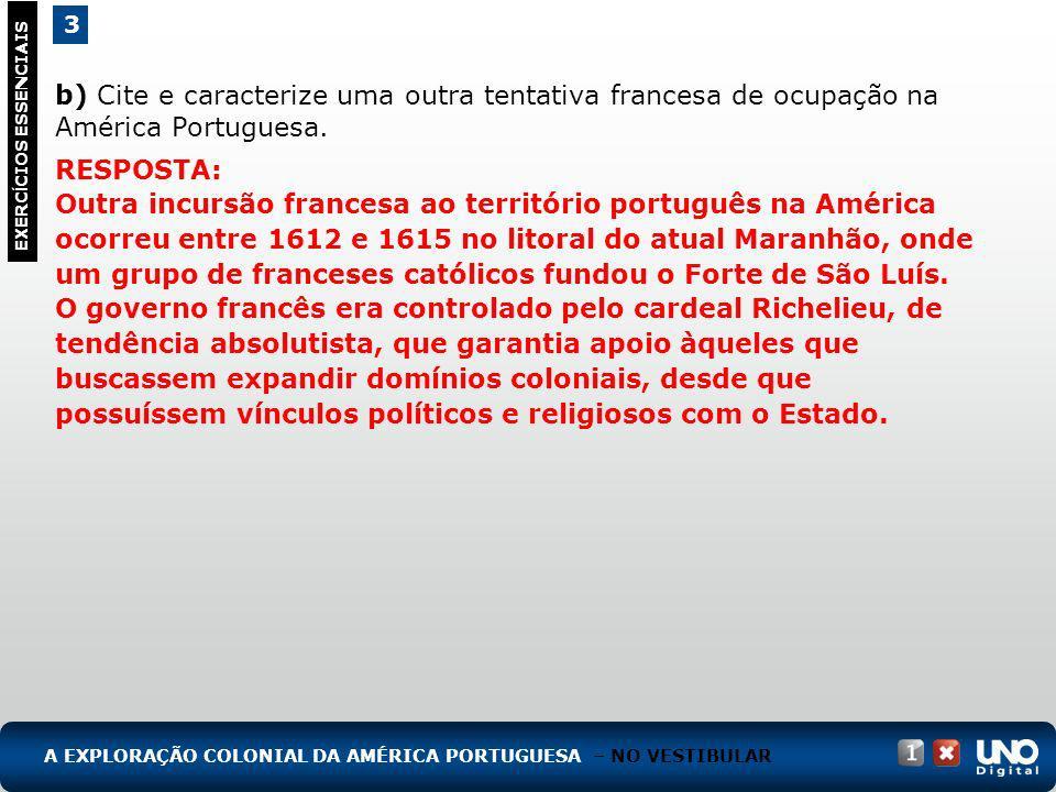 b) Cite e caracterize uma outra tentativa francesa de ocupação na América Portuguesa. RESPOSTA: Outra incursão francesa ao território português na Amé